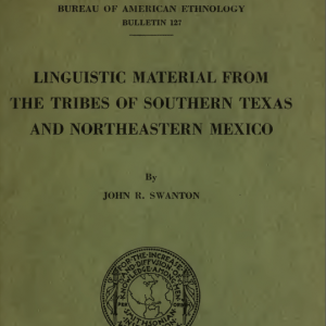 Linguistic Material from the Tribes of Southern Texas and Northeastern Mexico