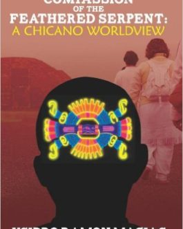 The Compassion of the Feathered Serpent: A Chicano Worldview