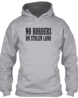 No Borders On Stolen Land – Classic Pullover Hoodie