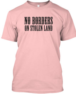 No Borders On Stolen Land – Tee Shirt