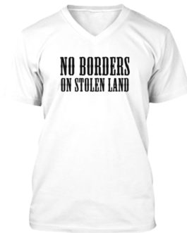No Borders On Stolen Land – V-neck Tee Shirt